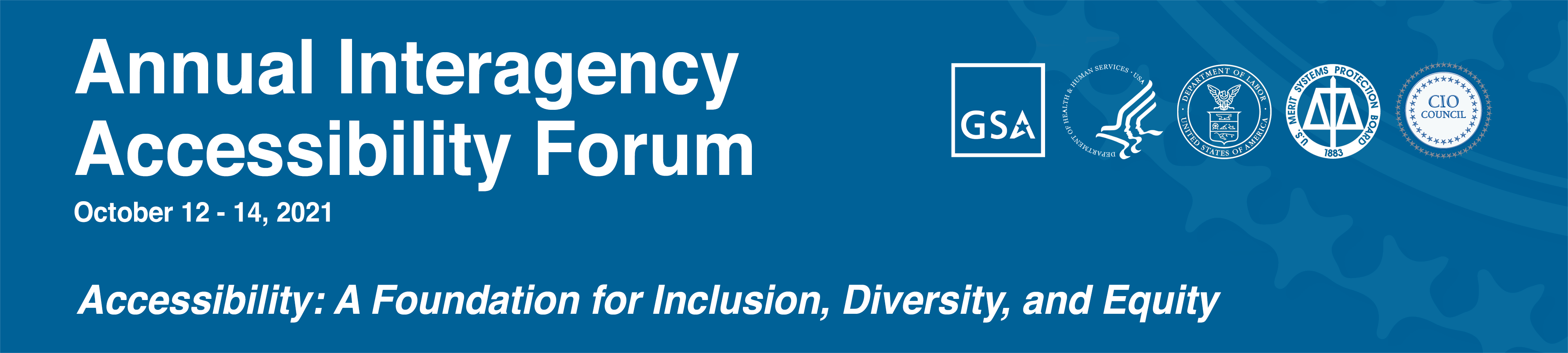 Annual Interagency Accessibility Forum. October 6 & 7, 2020. Enabling Missions through Accessible Technology - Leave No One Behind. Seals of the GSA, U.S. Census, and CIO Council.